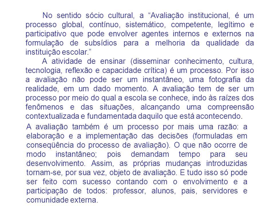 No sentido sócio cultural, a Avaliação institucional, é um processo global, contínuo, sistemático, competente, legítimo e participativo que pode envol