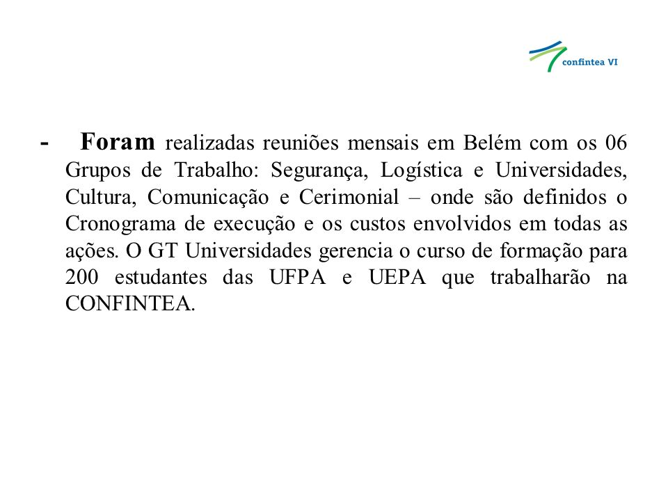 - Reuniões com autoridades (Prefeitura e outras Secretarias do Estado do Pará) para definição de estratégias de segurança e infra estrutura da Conferencia.