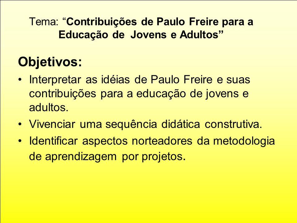 Tema: Contribuições de Paulo Freire para a Educação de Jovens e Adultos Objetivos: Interpretar as idéias de Paulo Freire e suas contribuições para a e