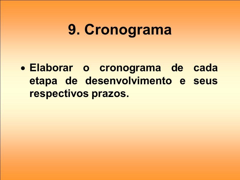 9. Cronograma Elaborar o cronograma de cada etapa de desenvolvimento e seus respectivos prazos.