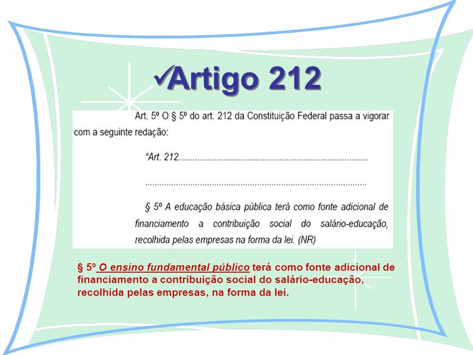 Artigo 212 § 5º O ensino fundamental público terá como fonte adicional de financiamento a contribuição social do salário-educação, recolhida pelas empresas, na forma da lei.