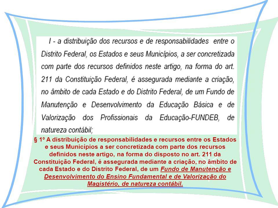 § 1º A distribuição de responsabilidades e recursos entre os Estados e seus Municípios a ser concretizada com parte dos recursos definidos neste artigo, na forma do disposto no art.