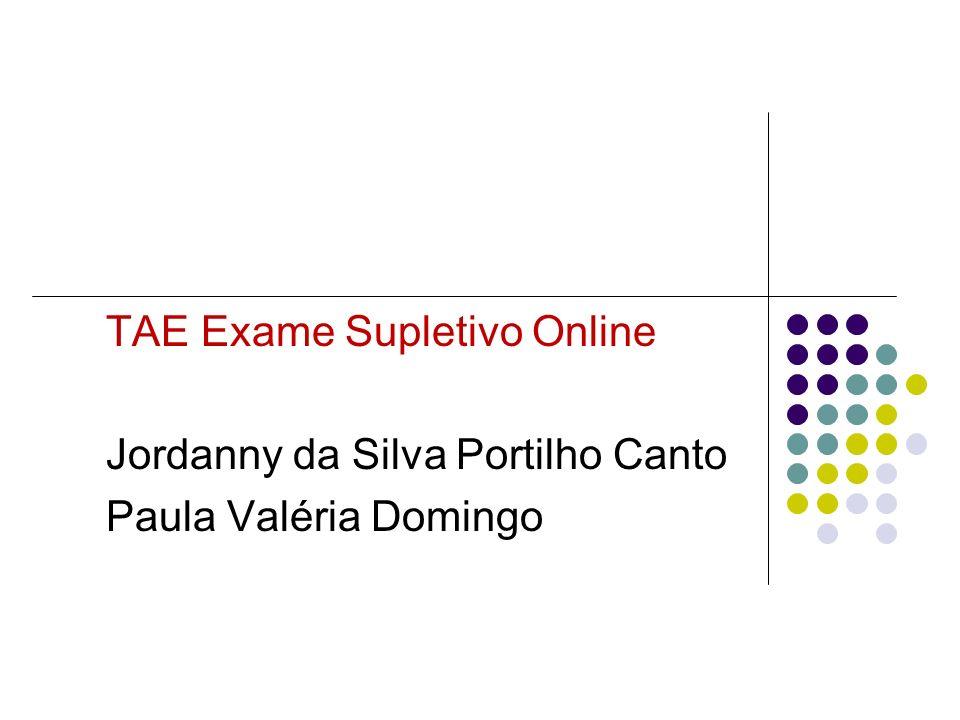TAE Exame Supletivo Online Jordanny da Silva Portilho Canto Paula Valéria Domingo