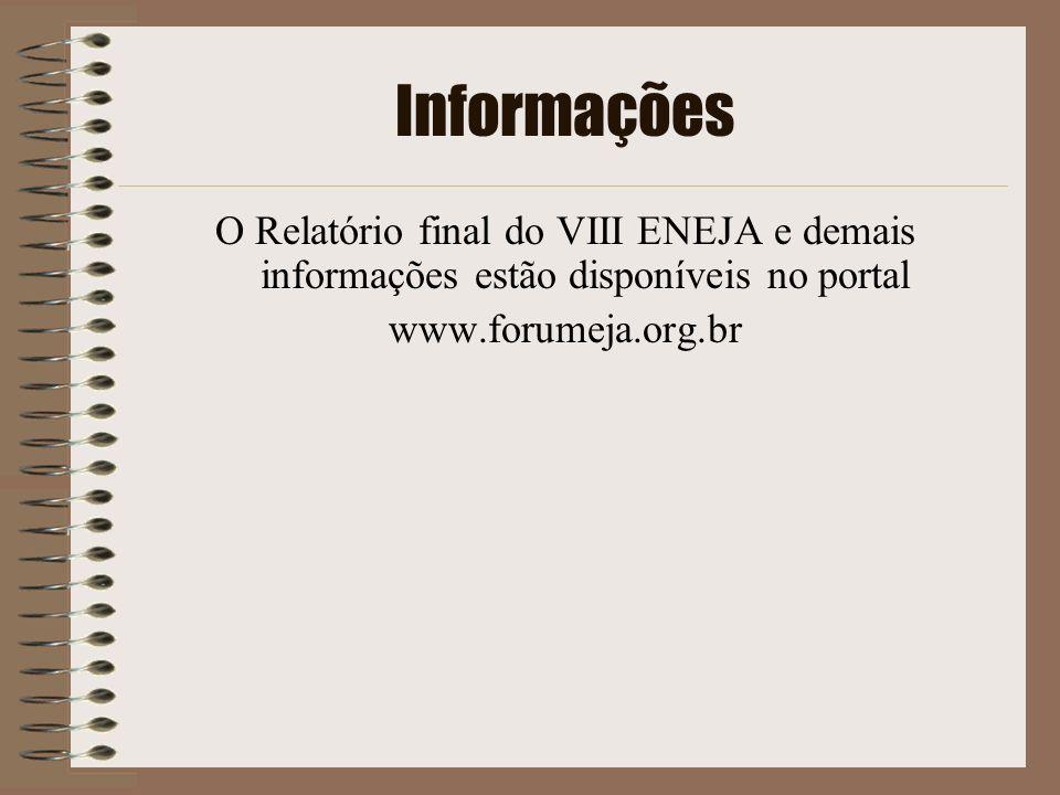 Informações O Relatório final do VIII ENEJA e demais informações estão disponíveis no portal www.forumeja.org.br