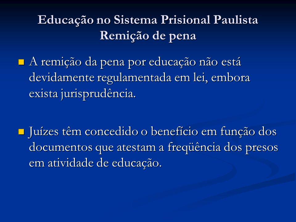 Educação no Sistema Prisional Paulista Remição de pena A remição da pena por educação não está devidamente regulamentada em lei, embora exista jurispr
