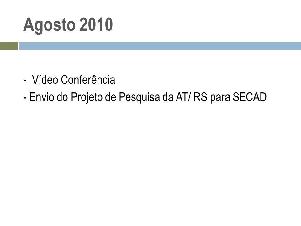 Agosto 2010 - Vídeo Conferência - Envio do Projeto de Pesquisa da AT/ RS para SECAD