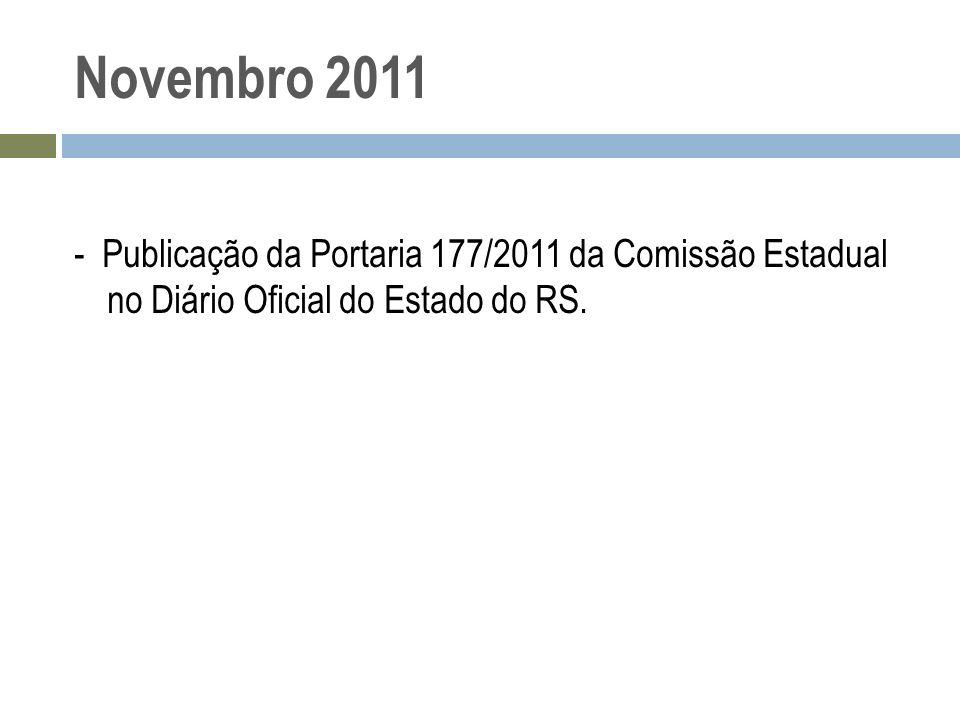 Novembro 2011 - Publicação da Portaria 177/2011 da Comissão Estadual no Diário Oficial do Estado do RS.