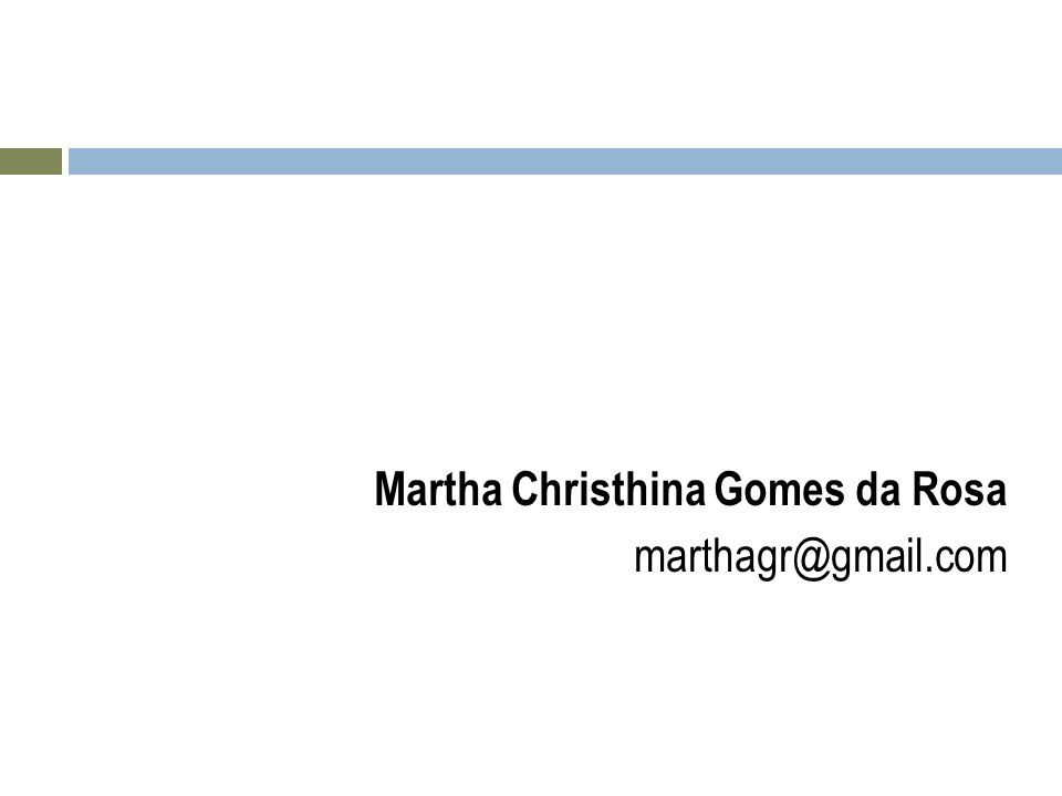 Martha Christhina Gomes da Rosa marthagr@gmail.com