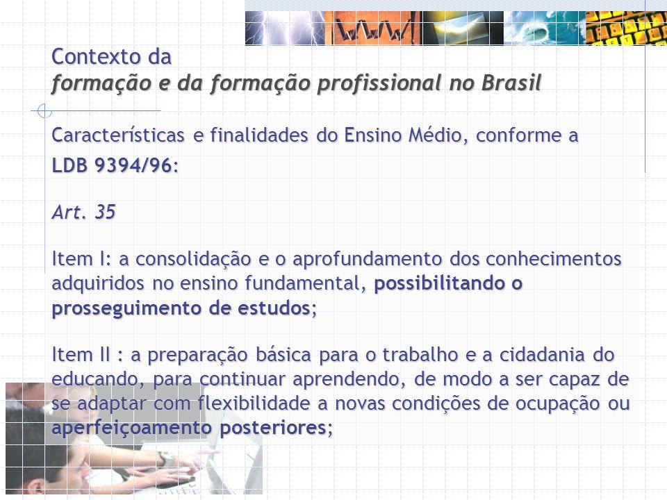 Contexto da formação e da formação profissional no Brasil Características e finalidades do Ensino Médio, conforme a LDB 9394/96: Art. 35 Item I: a con