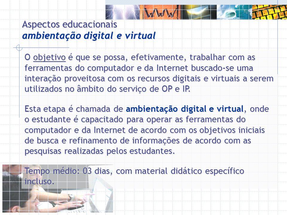 Aspectos educacionais ambientação digital e virtual O objetivo é que se possa, efetivamente, trabalhar com as ferramentas do computador e da Internet