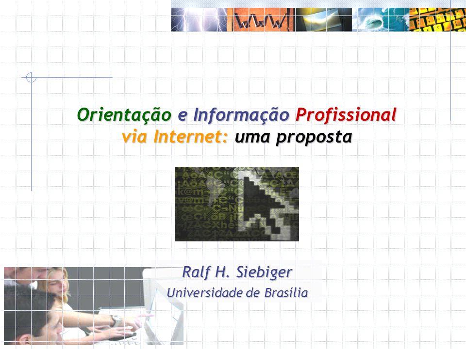 Orientação e Informação Profissional via Internet: uma proposta Ralf H. Siebiger Universidade de Brasília