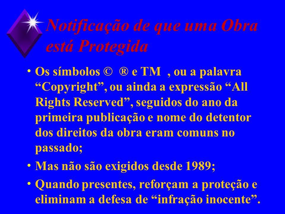 Notificação de que uma Obra está Protegida Os símbolos © ® e TM, ou a palavra Copyright, ou ainda a expressão All Rights Reserved, seguidos do ano da