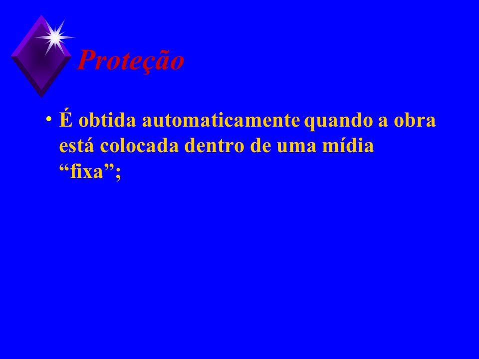 Proteção É obtida automaticamente quando a obra está colocada dentro de uma mídia fixa;