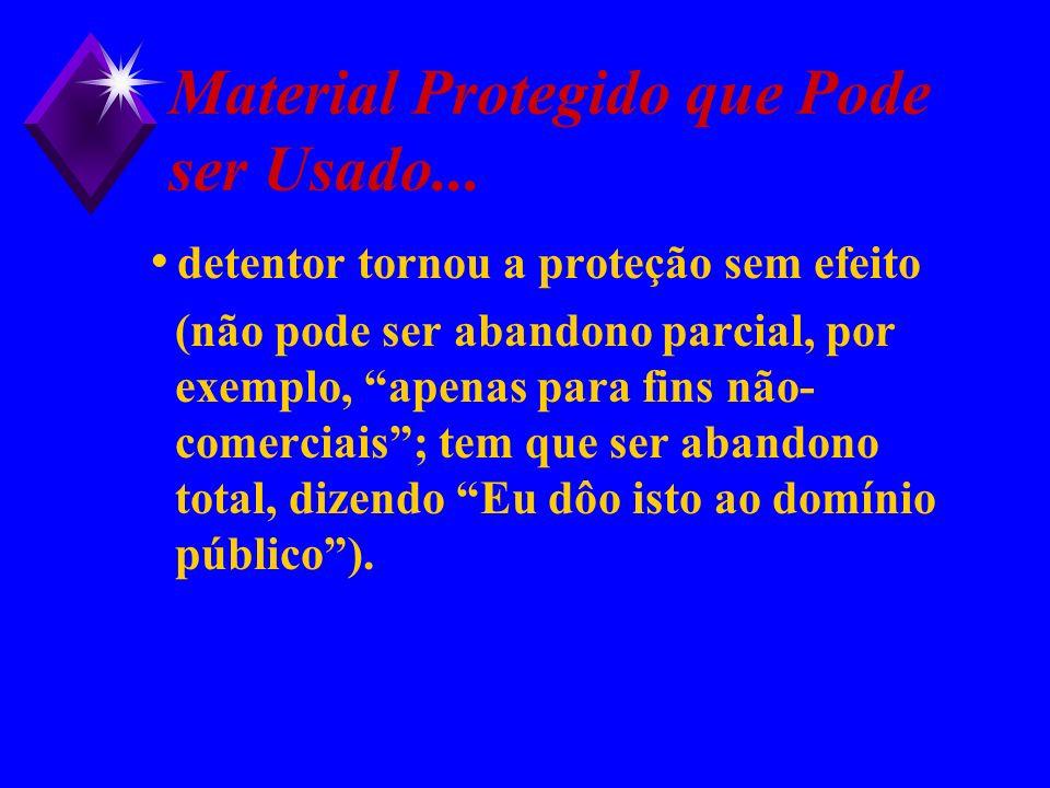 Material Protegido que Pode ser Usado... detentor tornou a proteção sem efeito (não pode ser abandono parcial, por exemplo, apenas para fins não- come