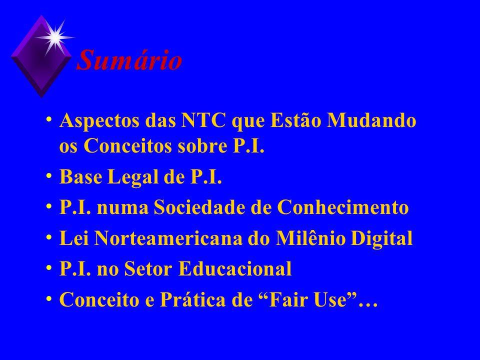 Sumário Aspectos das NTC que Estão Mudando os Conceitos sobre P.I. Base Legal de P.I. P.I. numa Sociedade de Conhecimento Lei Norteamericana do Milêni