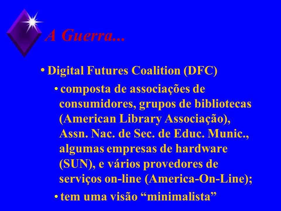 A Guerra... Digital Futures Coalition (DFC) composta de associações de consumidores, grupos de bibliotecas (American Library Associação), Assn. Nac. d