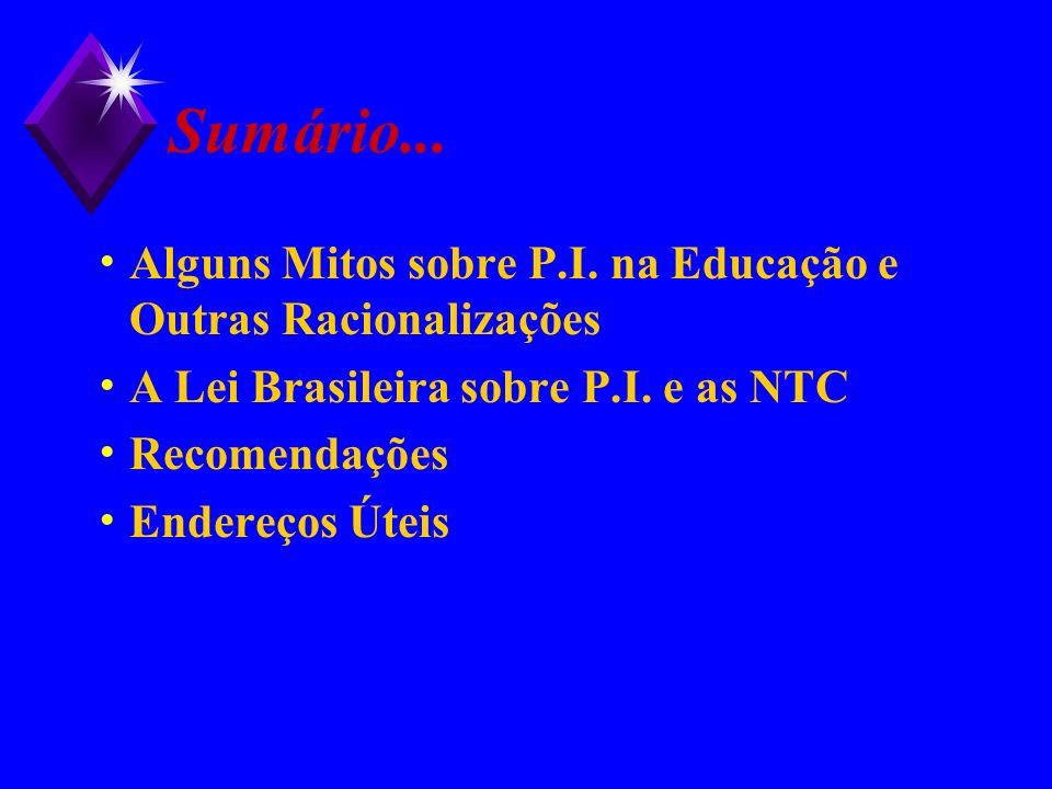 Sumário... Alguns Mitos sobre P.I. na Educação e Outras Racionalizações A Lei Brasileira sobre P.I. e as NTC Recomendações Endereços Úteis
