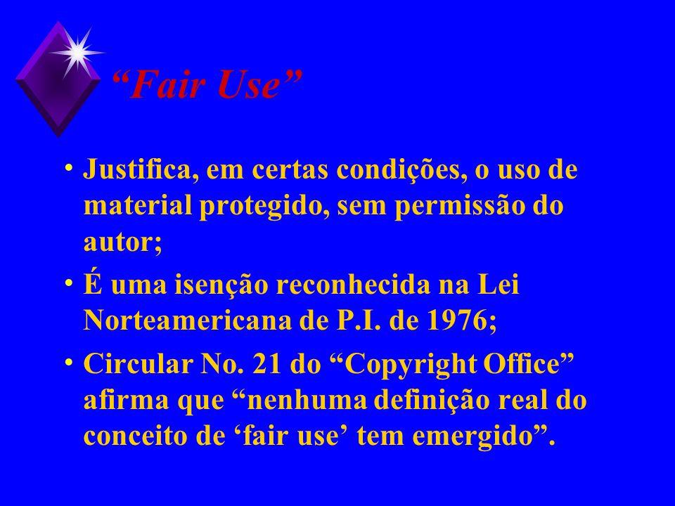 Fair Use Justifica, em certas condições, o uso de material protegido, sem permissão do autor; É uma isenção reconhecida na Lei Norteamericana de P.I.