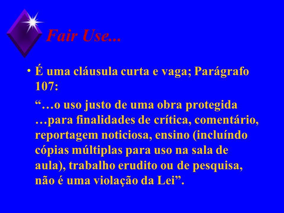 Fair Use... É uma cláusula curta e vaga; Parágrafo 107: …o uso justo de uma obra protegida …para finalidades de crítica, comentário, reportagem notici