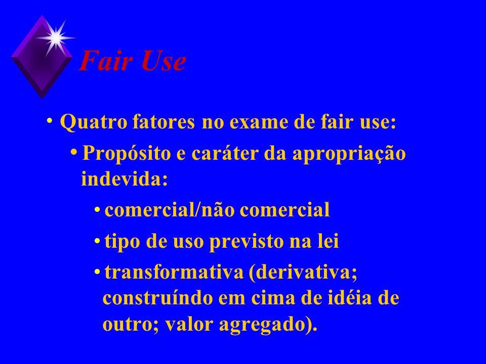 Fair Use Quatro fatores no exame de fair use: Propósito e caráter da apropriação indevida: comercial/não comercial tipo de uso previsto na lei transfo