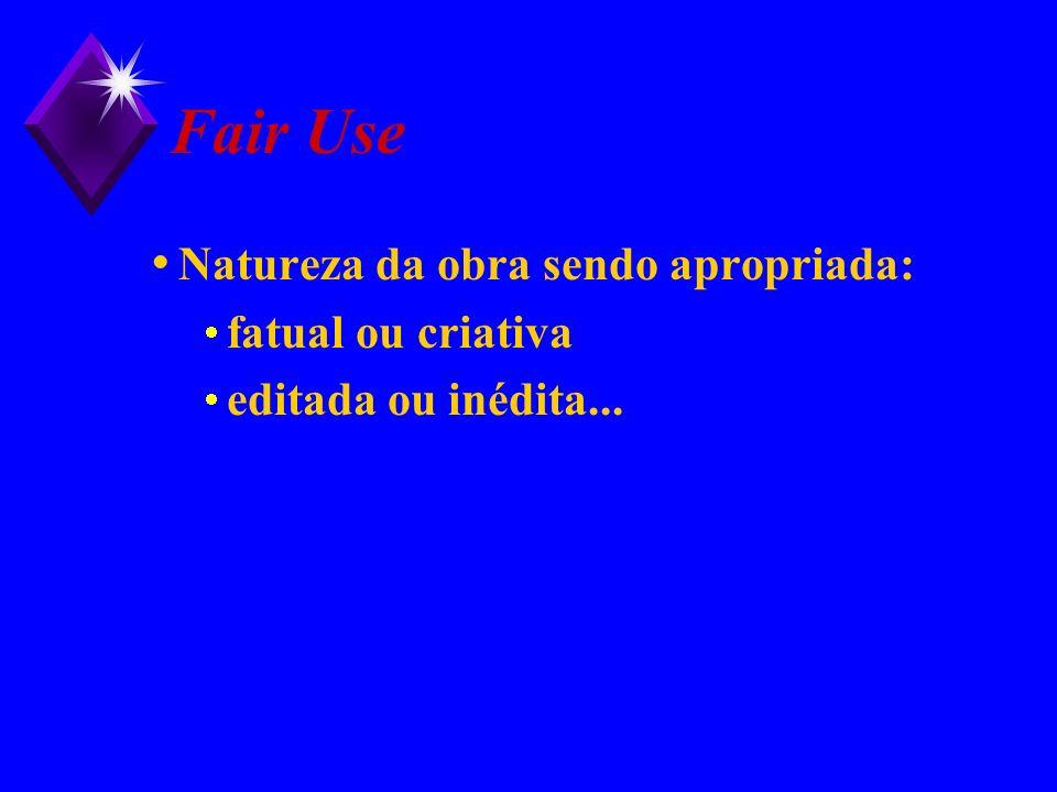Fair Use Natureza da obra sendo apropriada: fatual ou criativa editada ou inédita...