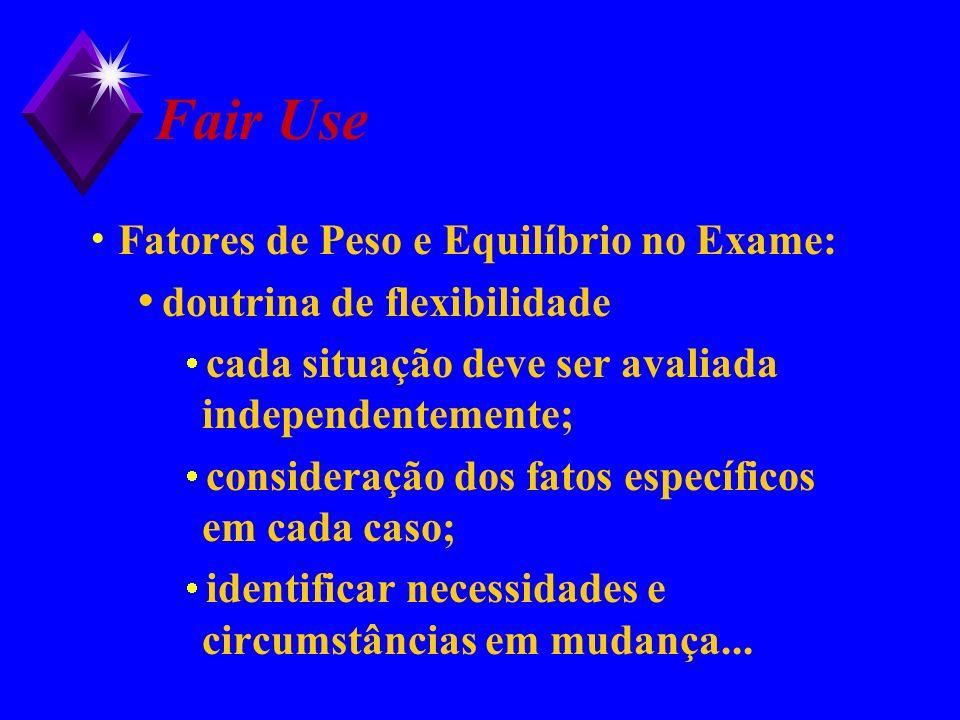 Fair Use Fatores de Peso e Equilíbrio no Exame: doutrina de flexibilidade cada situação deve ser avaliada independentemente; consideração dos fatos es