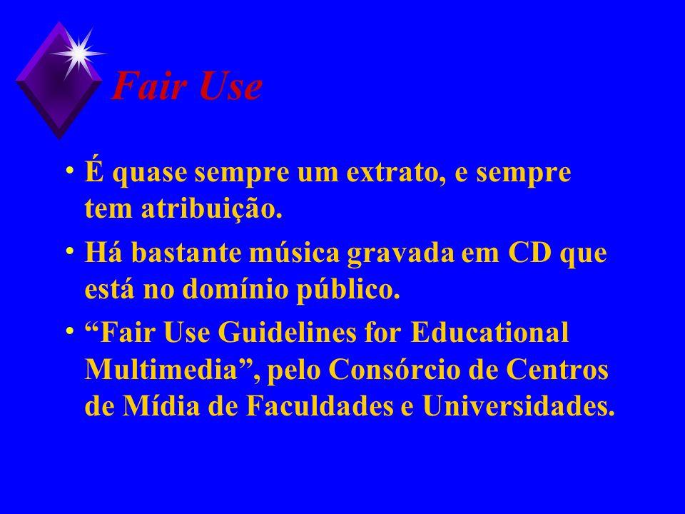 Fair Use É quase sempre um extrato, e sempre tem atribuição. Há bastante música gravada em CD que está no domínio público. Fair Use Guidelines for Edu