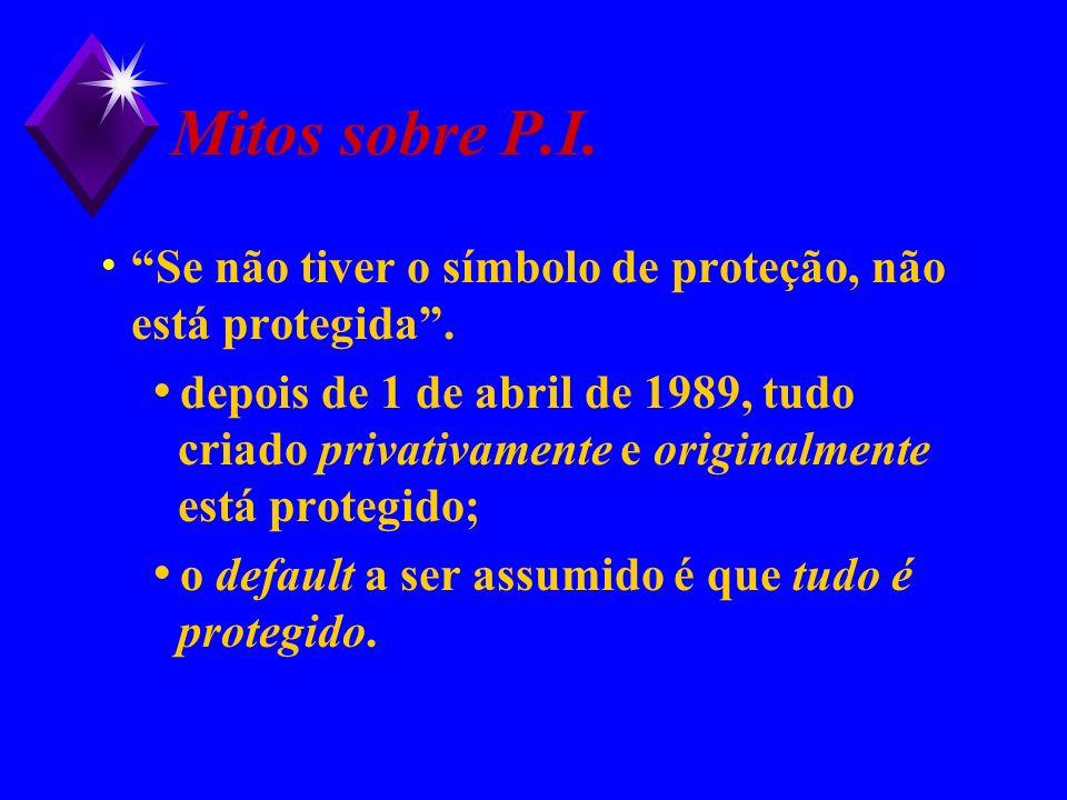 Mitos sobre P.I. Se não tiver o símbolo de proteção, não está protegida. depois de 1 de abril de 1989, tudo criado privativamente e originalmente está
