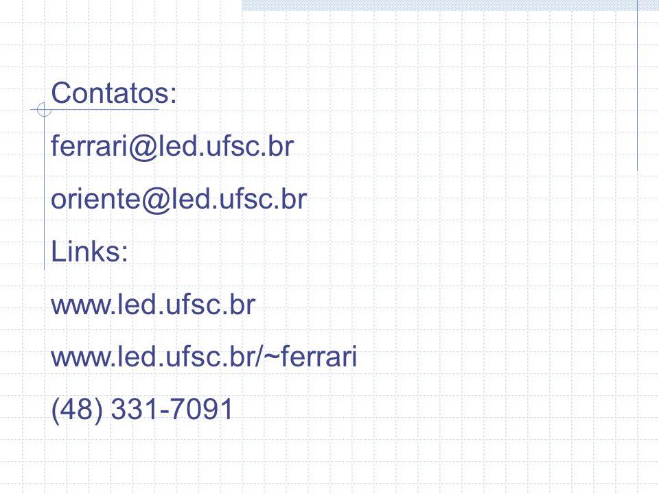 Contatos: ferrari@led.ufsc.br oriente@led.ufsc.br Links: www.led.ufsc.br www.led.ufsc.br/~ferrari (48) 331-7091