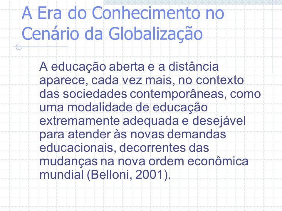 A Era do Conhecimento no Cenário da Globalização A educação aberta e a distância aparece, cada vez mais, no contexto das sociedades contemporâneas, co