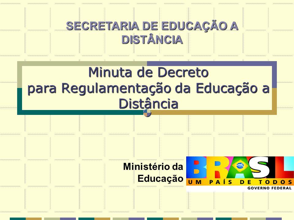 Minuta de Decreto para Regulamentação da Educação a Distância Ministério da Educação SECRETARIA DE EDUCAÇÃO A DISTÂNCIA