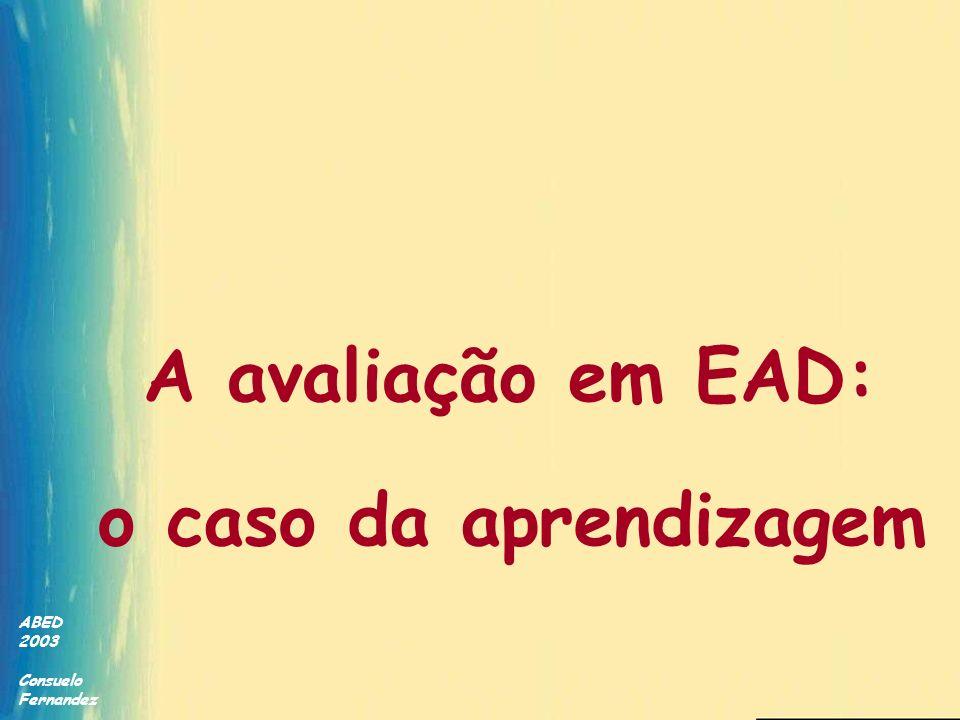 ABED 2003 Consuelo Fernandez A avaliação em EAD: o caso da aprendizagem