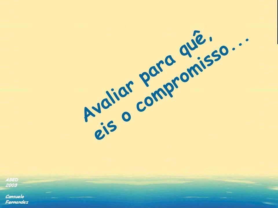 ABED 2003 Consuelo Fernandez Avaliar para quê, eis o compromisso...