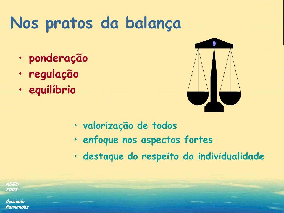 ABED 2003 Consuelo Fernandez Nos pratos da balança ponderação regulação equilíbrio valorização de todos enfoque nos aspectos fortes destaque do respei