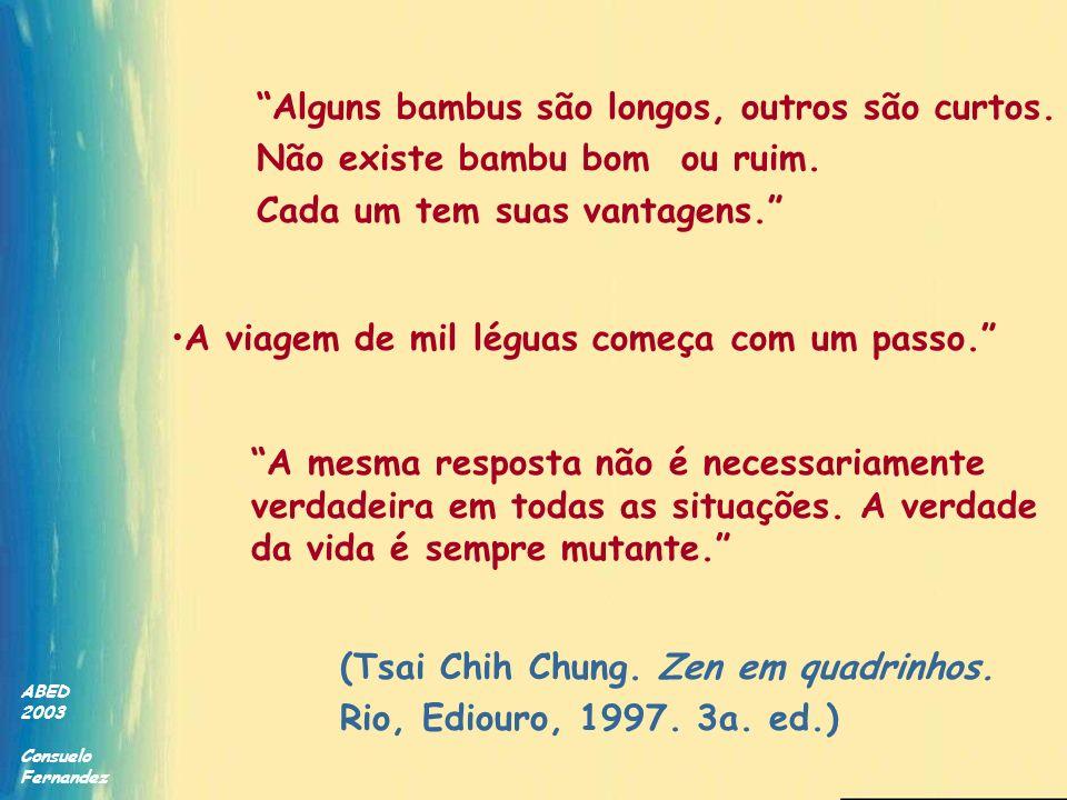 ABED 2003 Consuelo Fernandez A mesma resposta não é necessariamente verdadeira em todas as situações. A verdade da vida é sempre mutante. Alguns bambu