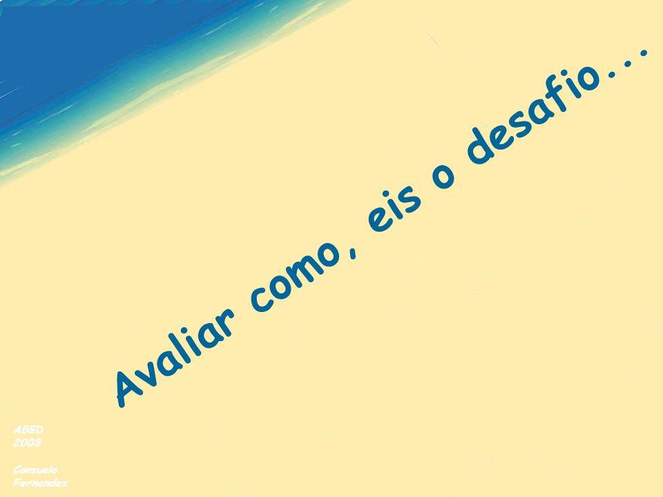ABED 2003 Consuelo Fernandez Avaliar como, eis o desafio...