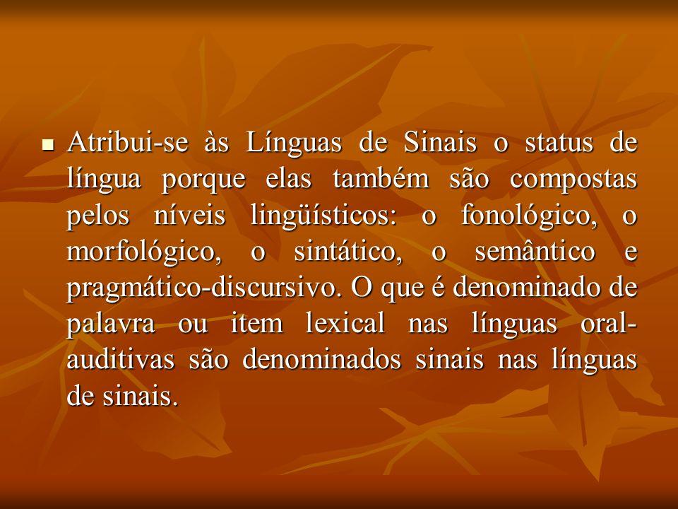 Atribui-se às Línguas de Sinais o status de língua porque elas também são compostas pelos níveis lingüísticos: o fonológico, o morfológico, o sintátic