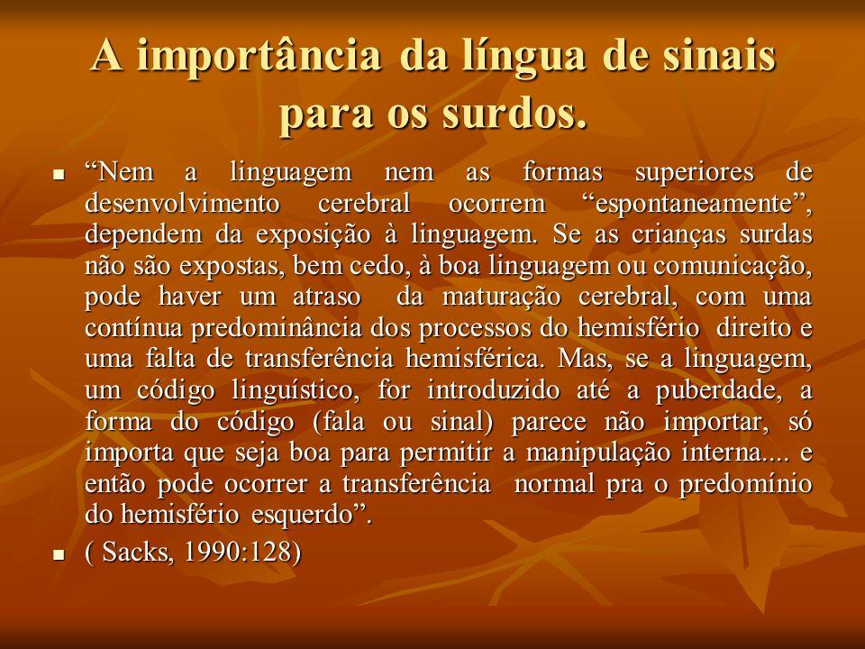 A importância da língua de sinais para os surdos. Nem a linguagem nem as formas superiores de desenvolvimento cerebral ocorrem espontaneamente, depend