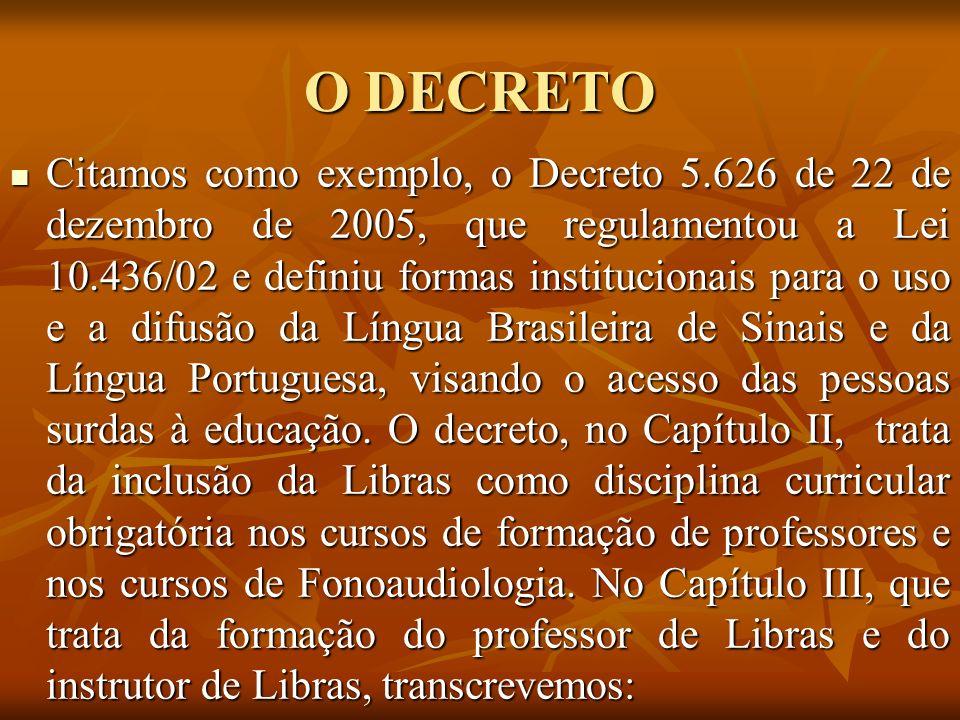O DECRETO Citamos como exemplo, o Decreto 5.626 de 22 de dezembro de 2005, que regulamentou a Lei 10.436/02 e definiu formas institucionais para o uso