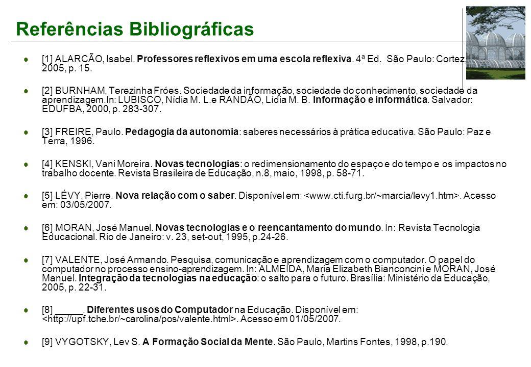 Referências Bibliográficas [1] ALARCÃO, Isabel.Professores reflexivos em uma escola reflexiva.