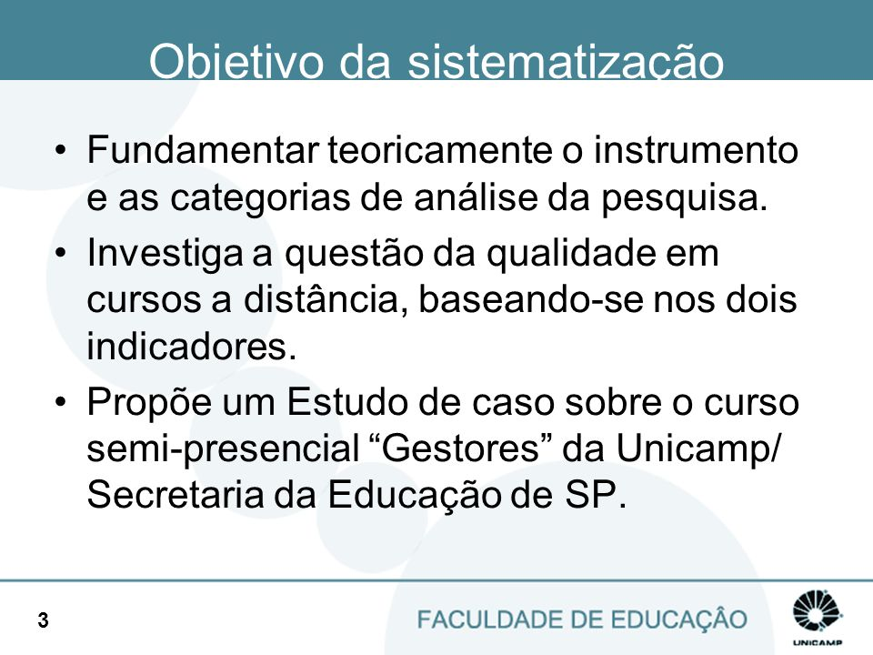 4 O curso GESTORES Curso oferecido pela Faculdade de Educação da Unicamp e Secretaria de Educação do Estado de São Paulo e oferecido para 6.000 servidores em cargos de gerenciamento do sistema público estadual de ensino participantes do CEGE - Curso de Especialização em Gestão Educacional.