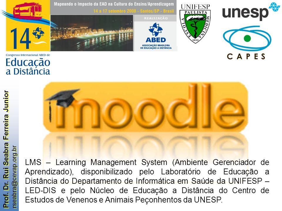 Prof. Dr. Rui Seabra Ferreira Junior rseabra@cevap.org.br Prof. Dr. Rui Seabra Ferreira Junior rseabra@cevap.org.br LMS – Learning Management System (