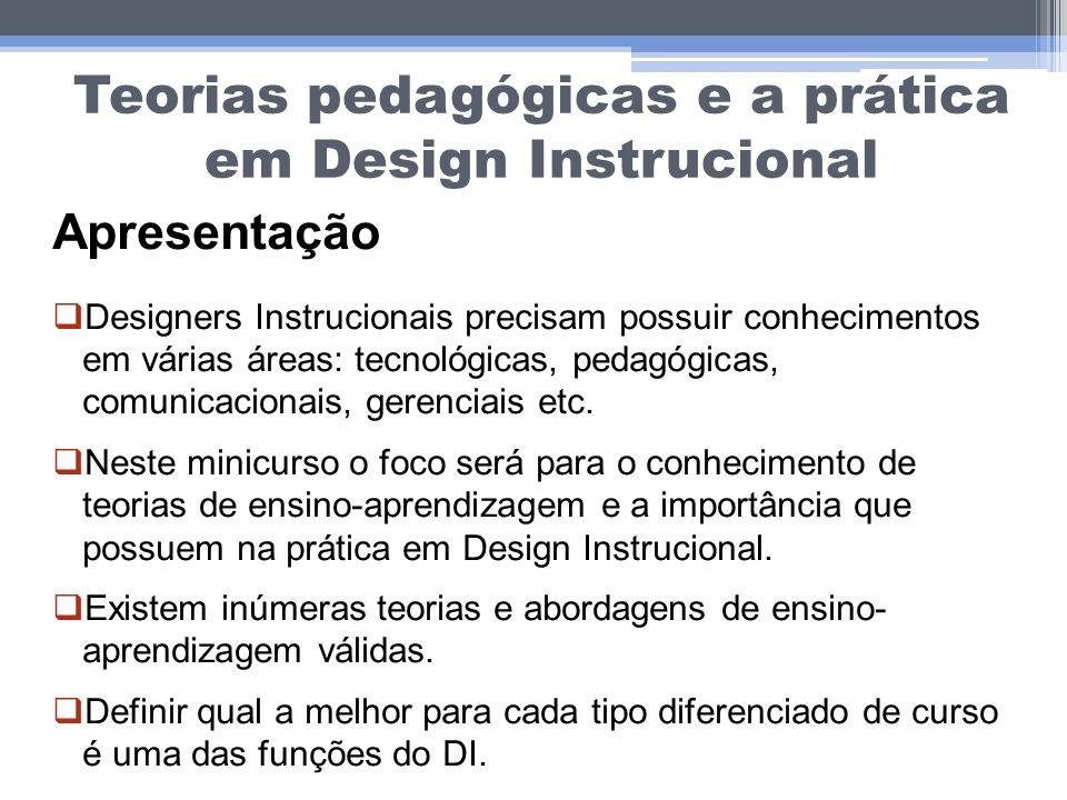 Teorias pedagógicas e a prática em Design Instrucional Apresentação Designers Instrucionais precisam possuir conhecimentos em várias áreas: tecnológic