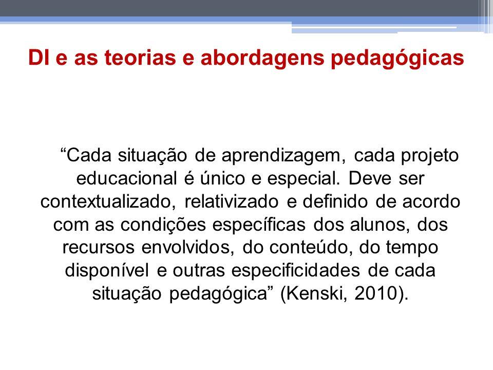 DI e as teorias e abordagens pedagógicas Cada situação de aprendizagem, cada projeto educacional é único e especial. Deve ser contextualizado, relativ