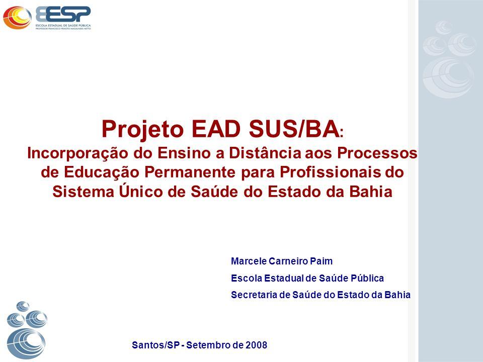 Projeto EAD SUS/BA : Incorporação do Ensino a Distância aos Processos de Educação Permanente para Profissionais do Sistema Único de Saúde do Estado da