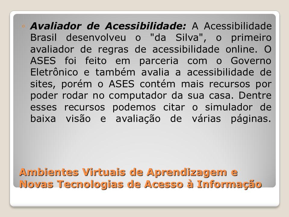 Ambientes Virtuais de Aprendizagem e Novas Tecnologias de Acesso à Informação Avaliador de Acessibilidade: A Acessibilidade Brasil desenvolveu o