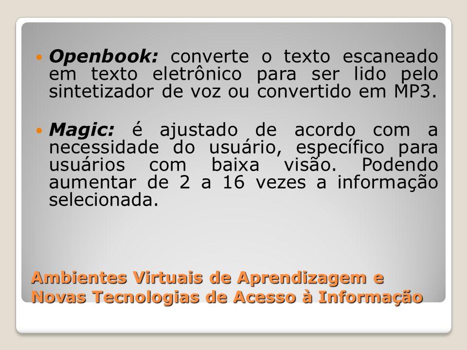 Ambientes Virtuais de Aprendizagem e Novas Tecnologias de Acesso à Informação Openbook: converte o texto escaneado em texto eletrônico para ser lido p