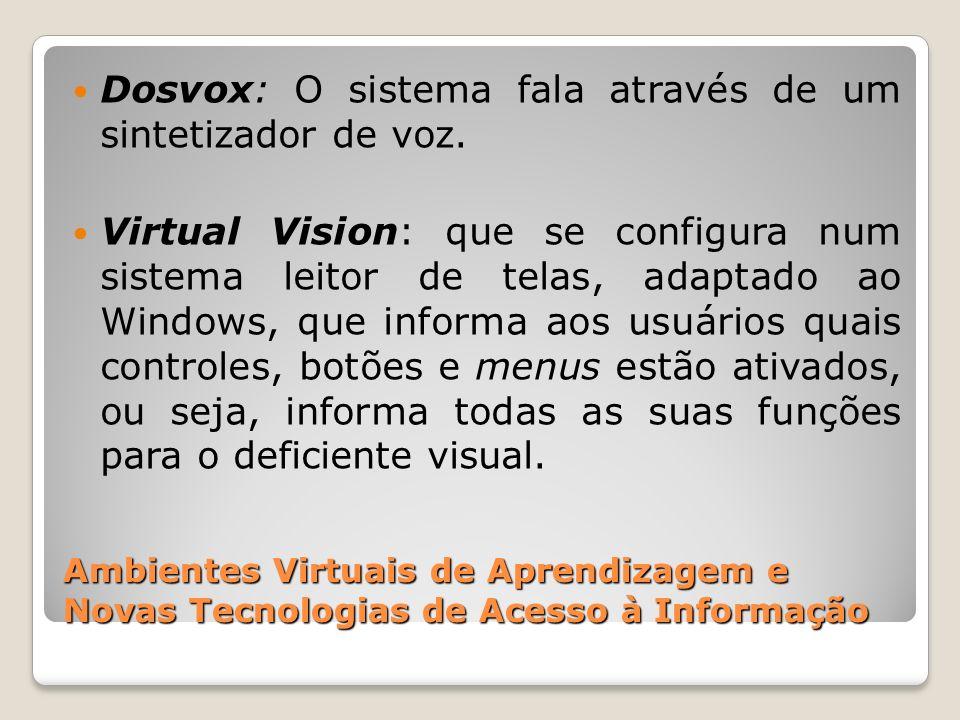 Ambientes Virtuais de Aprendizagem e Novas Tecnologias de Acesso à Informação Dosvox: O sistema fala através de um sintetizador de voz. Virtual Vision