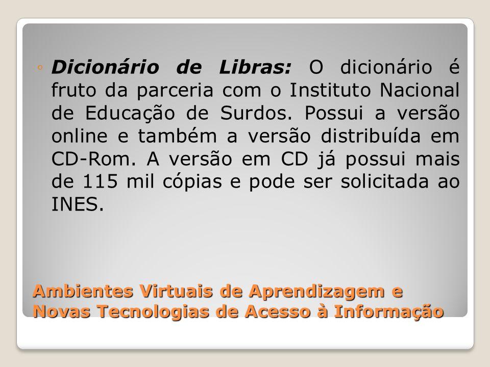 Ambientes Virtuais de Aprendizagem e Novas Tecnologias de Acesso à Informação Dicionário de Libras: O dicionário é fruto da parceria com o Instituto N