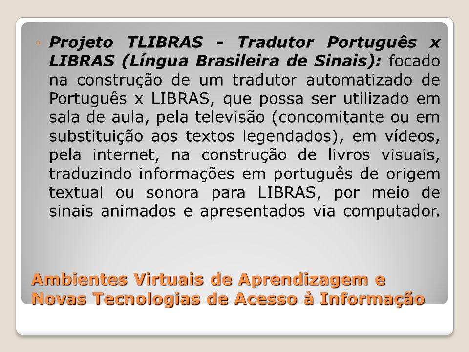 Ambientes Virtuais de Aprendizagem e Novas Tecnologias de Acesso à Informação Projeto TLIBRAS - Tradutor Português x LIBRAS (Língua Brasileira de Sina